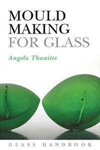 Mould Making for Glass by Angela Thwaites